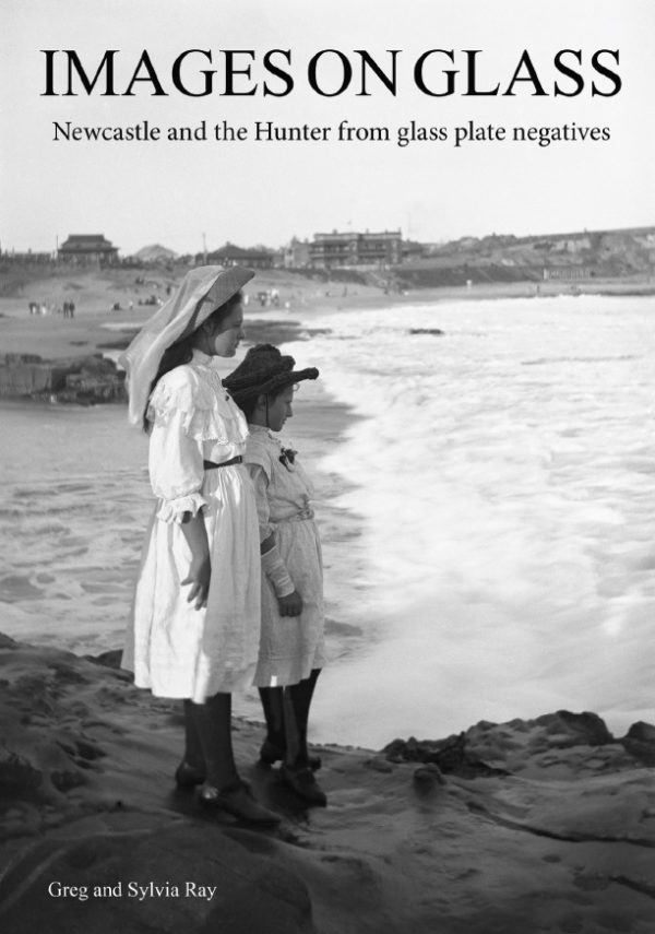 Book 06: Images on Glass. Newcastle NSW and the Hunter from glass plate negatives.