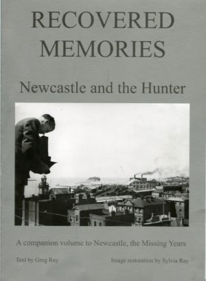 Recovered Memories, Newcastle and the Hunter, by Greg and Sylvia Ray