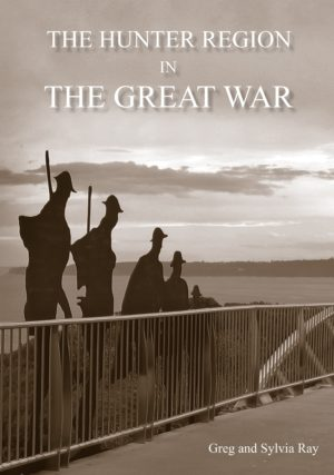 The Hunter Region in The Great War, by Greg and Sylvia Ray