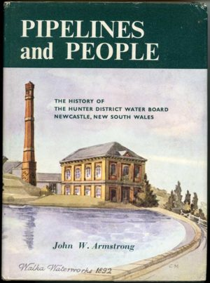 Pipelines and People; The History of the Hunter District Water Board, Newcastle, New South Wales, by John W. Armstrong (secondhand book)