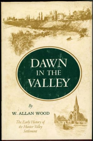 Dawn in the Valley: The early history of the Hunter Valley settlement, by W. Allan Wood. (secondhand book)