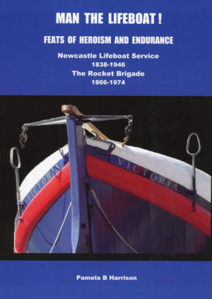 Man the Lifeboat! History of the Newcastle Lifeboat Service and Rocket Brigade, By Pamela B. Harrison. New book.