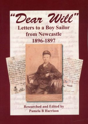 """Dear Will"": Letters to a boy sailor from Newcastle, 1896-1897. By Pamela B. Harrison. New book."