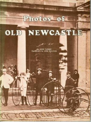 Photos of Old Newcastle, by John Turner and Jack Sullivan (secondhand book)