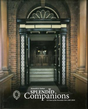 Splendid Companions, 125-year history of the Newcastle Club [NSW] by Ken Dutton (secondhand book)