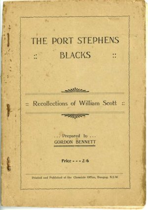 The Port Stephens Blacks, Recollections of William Scott, prepared by Gordon Bennett, 1929. Secondhand book.