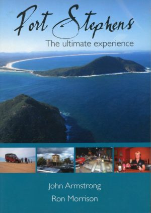 Port Stephens, the Ultimate Experience, by John Armstrong and Ron Morrison (signed copy)