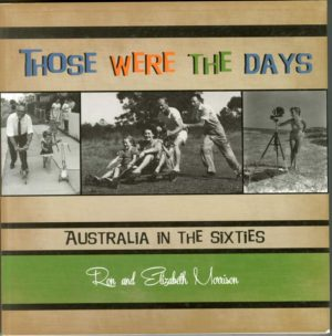 Those Were the Days: Australia in the Sixties, by Ron and Liz Morrison (secondhand book)