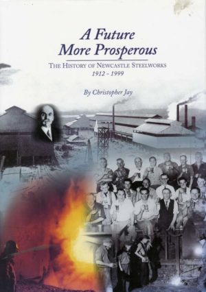 A Future More Prosperous – history of Newcastle's BHP steelworks (secondhand book)