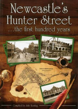 Newcastle's Hunter Street, the first hundred years. Compiled by Julie Keating.